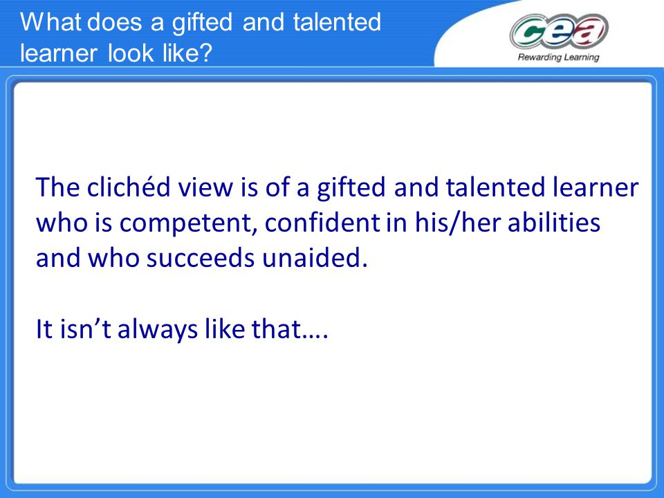 The clichéd view is of a gifted and talented learner who is competent, confident in his/her abilities and who succeeds unaided.