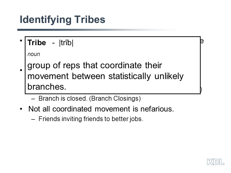 Identifying Tribes Rather than limiting ourselves to static relations, we can consider groups of reps who coordinate their movement from branch to branch.