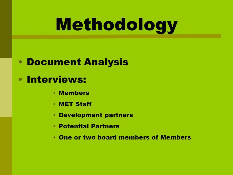 Methodology Document Analysis Interviews: Members MET Staff Development partners Potential Partners One or two board members of Members