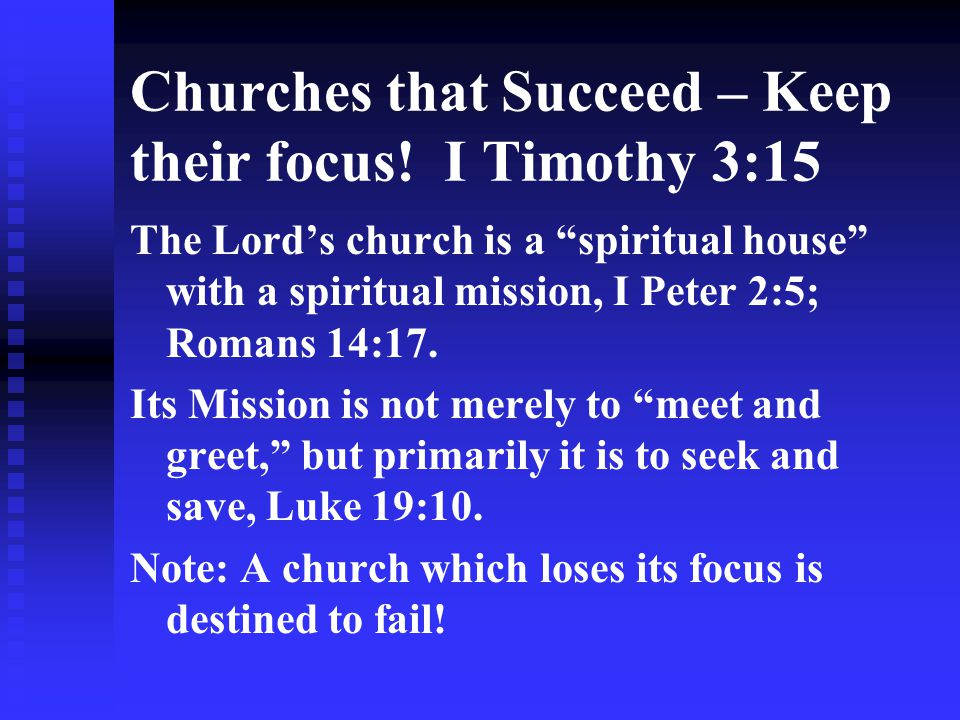 Churches that Succeed – are Knit together in Love Colossians 2:2: that their hearts may be encouraged, being knit together in love… Note John 13:34-35 – … as I have loved you, that you also love one another, By this all will know that you are My disciples, if you have love for one another Note also I Corinthians 13:4-7.