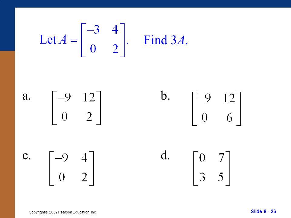 Slide 8 - 26 Copyright © 2009 Pearson Education, Inc. Find 3A. a. c. b. d.