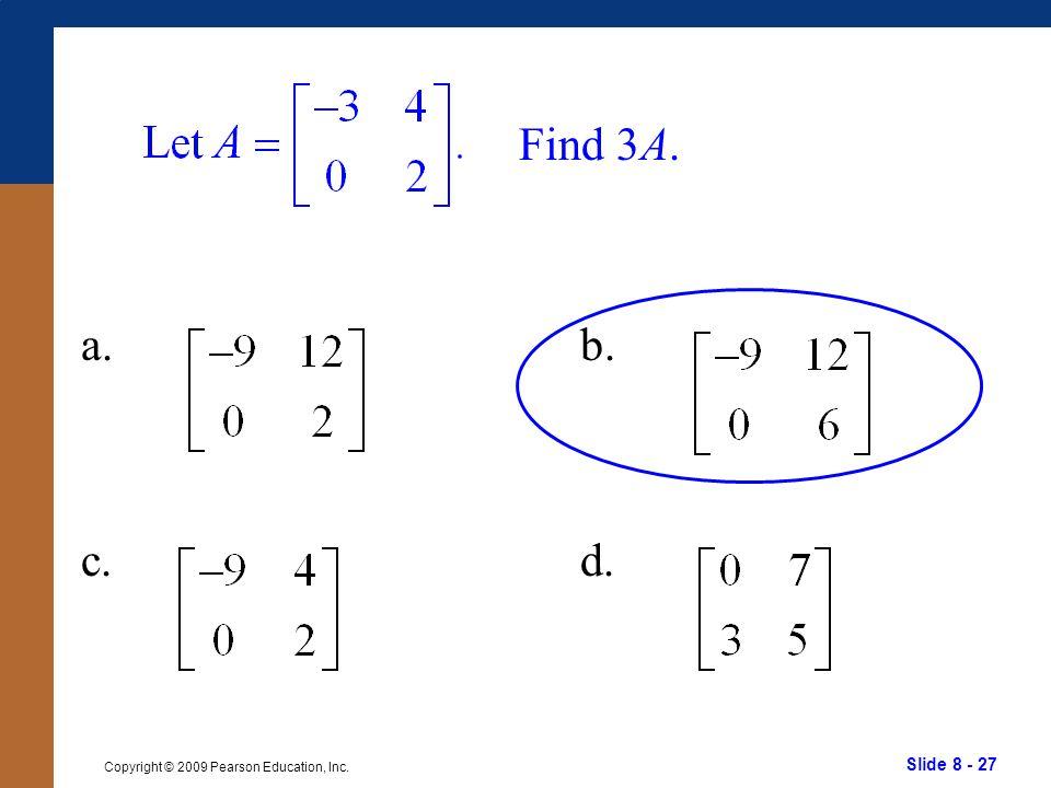 Slide 8 - 27 Copyright © 2009 Pearson Education, Inc. Find 3A. a. c. b. d.