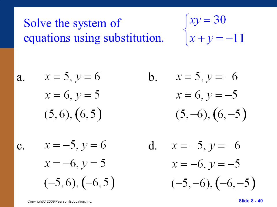 Slide 8 - 40 Copyright © 2009 Pearson Education, Inc. b. d. Solve the system of equations using substitution. a. c.