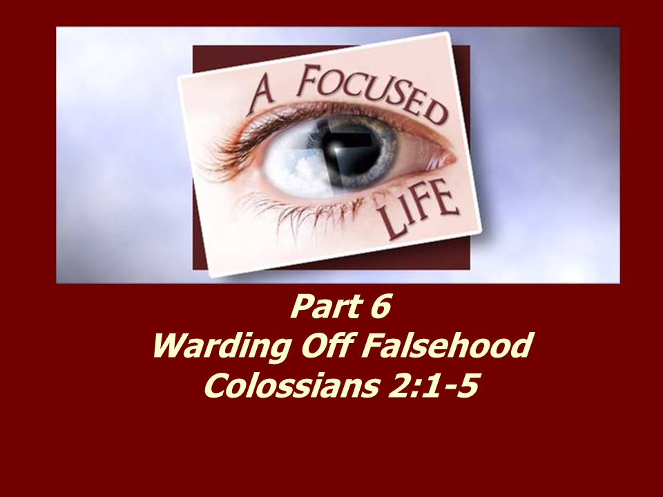 Part 6 Warding Off Falsehood Colossians 2:1-5