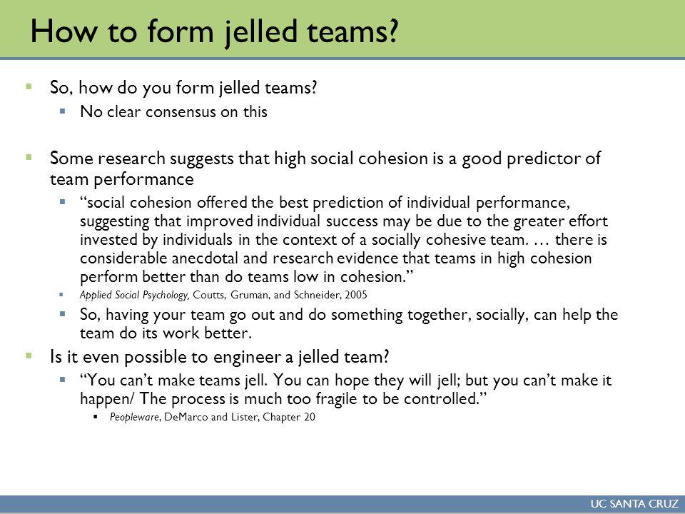 UC SANTA CRUZ How to form jelled teams.  So, how do you form jelled teams.