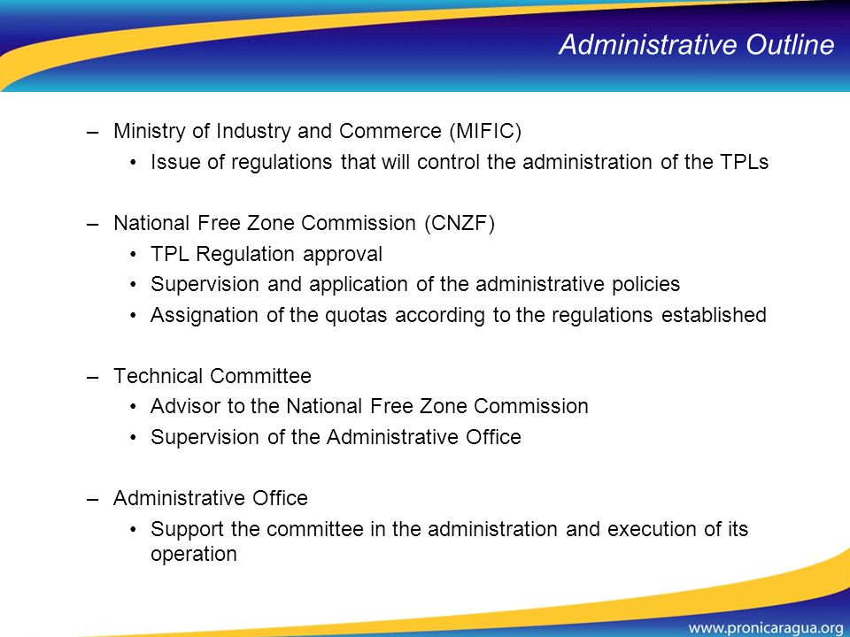 –Ministry of Industry and Commerce (MIFIC) Issue of regulations that will control the administration of the TPLs –National Free Zone Commission (CNZF)