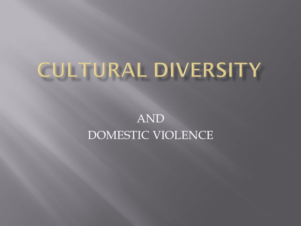  DOMESTIC VIOLENCE EXISTS IN MOST EVERY CULTURE AROUND THE WORLD  RESPONSES WITHIN CULTURES VARY DRAMATICALLY, EVEN IN THE U.S.