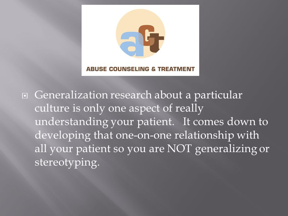  Generalization research about a particular culture is only one aspect of really understanding your patient.