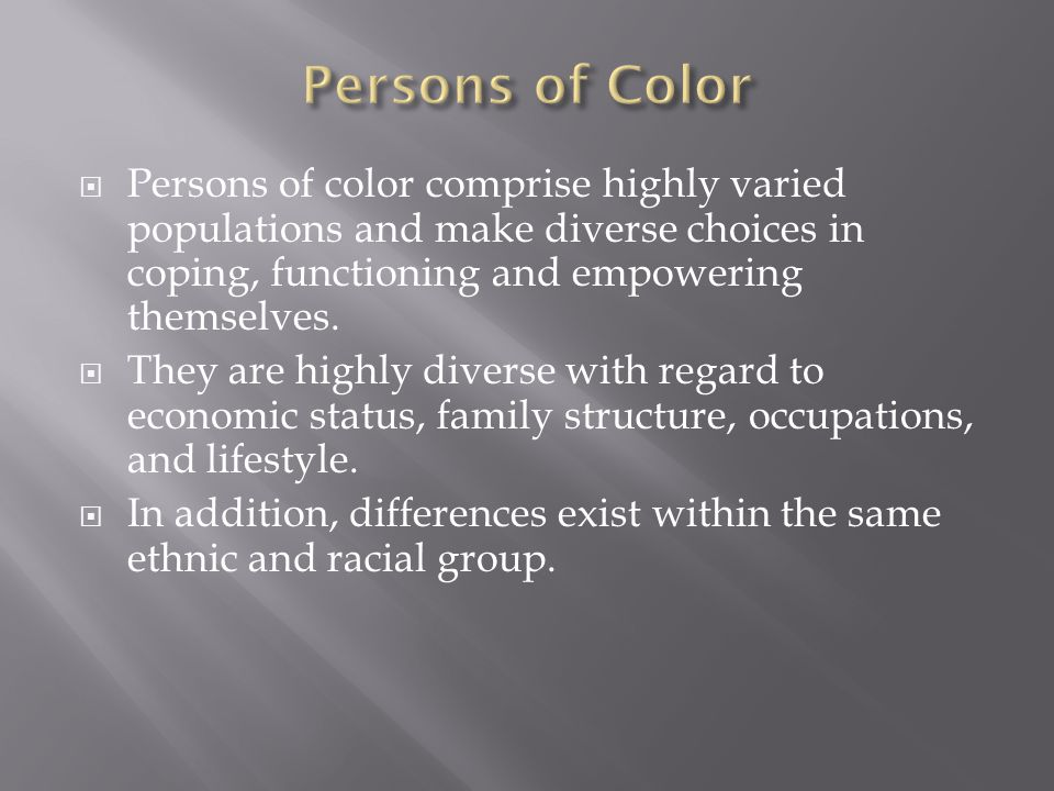  Persons of color comprise highly varied populations and make diverse choices in coping, functioning and empowering themselves.