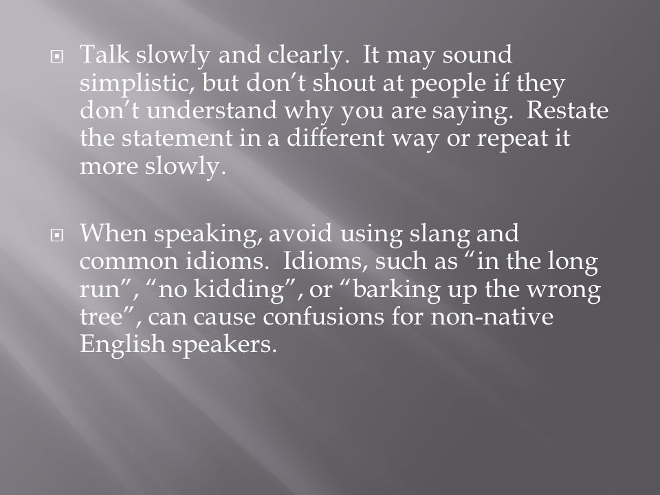  Talk slowly and clearly.