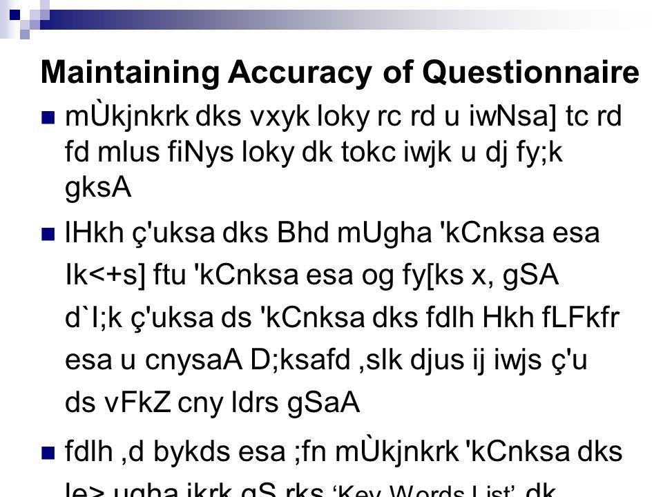 Maintaining Accuracy of Questionnaire mÙkjnkrk dks vxyk loky rc rd u iwNsa] tc rd fd mlus fiNys loky dk tokc iwjk u dj fy;k gksA lHkh ç uksa dks Bhd mUgha kCnksa esa Ik<+s] ftu kCnksa esa og fy[ks x, gSA d`I;k ç uksa ds kCnksa dks fdlh Hkh fLFkfr esa u cnysaA D;ksafd,slk djus ij iwjs ç u ds vFkZ cny ldrs gSaA fdlh,d bykds esa ;fn mÙkjnkrk kCnksa dks le> ugha ikrk gS rks 'Key Words List' dk bLrseky djsaA