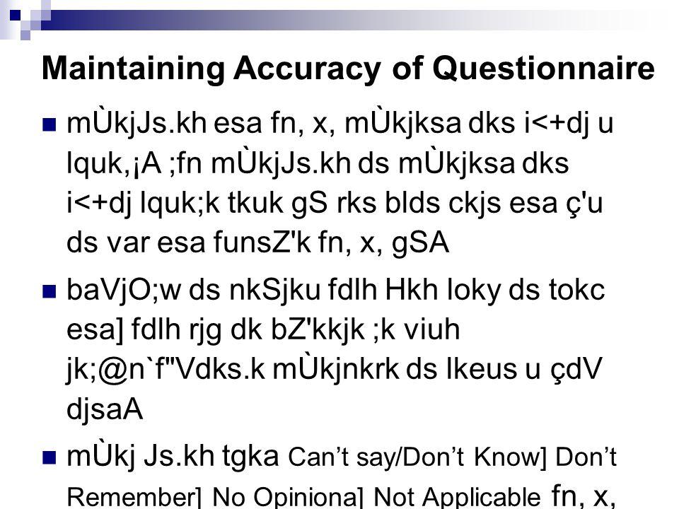 Maintaining Accuracy of Questionnaire mÙkjJs.kh esa fn, x, mÙkjksa dks i<+dj u lquk,¡A ;fn mÙkjJs.kh ds mÙkjksa dks i<+dj lquk;k tkuk gS rks blds ckjs esa ç u ds var esa funsZ k fn, x, gSA baVjO;w ds nkSjku fdlh Hkh loky ds tokc esa] fdlh rjg dk bZ kkjk ;k viuh jk;@n`f Vdks.k mÙkjnkrk ds lkeus u çdV djsaA mÙkj Js.kh tgka Can't say/Don't Know] Don't Remember] No Opiniona] Not Applicable fn, x, Js.kh;ksa dks u Ik<+sA