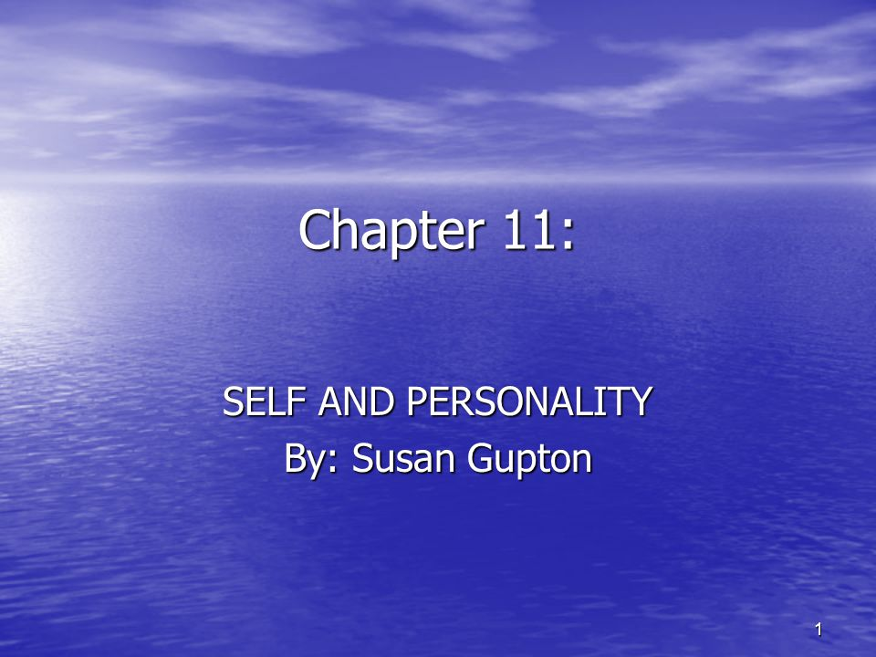 1 Chapter 11: SELF AND PERSONALITY By: Susan Gupton