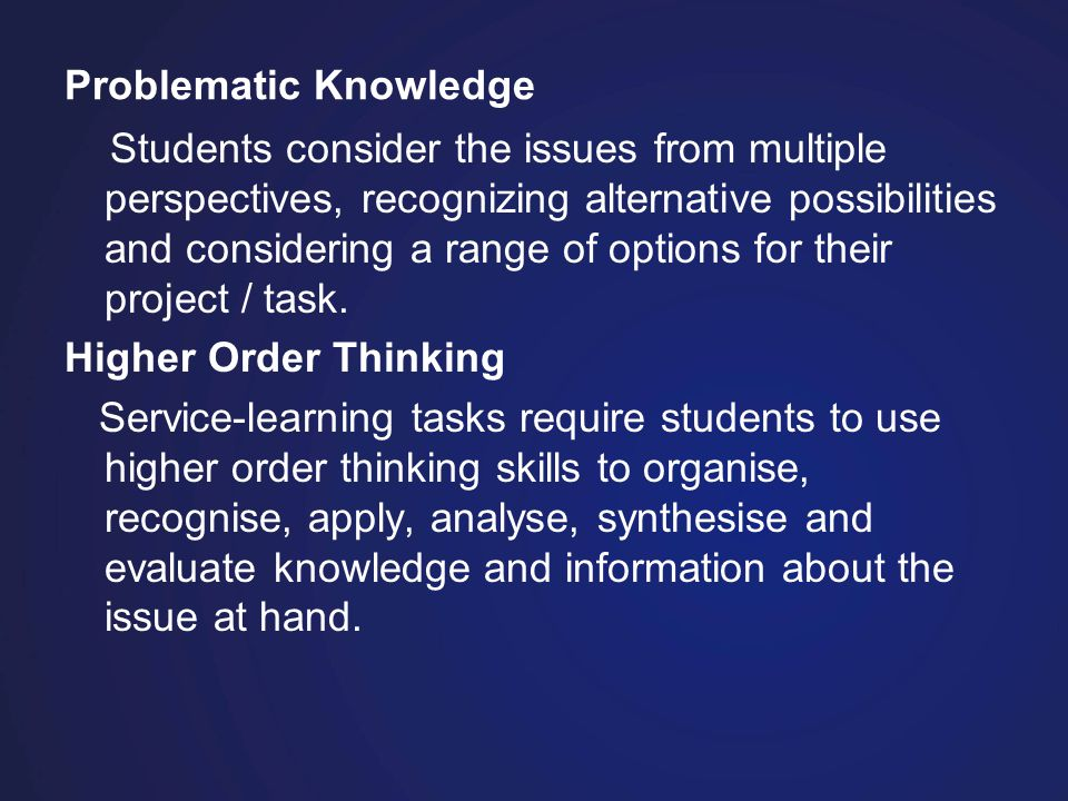 Problematic Knowledge Students consider the issues from multiple perspectives, recognizing alternative possibilities and considering a range of options for their project / task.