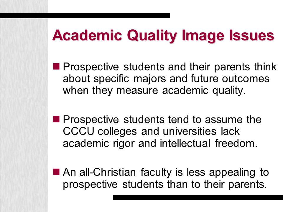 Academic Quality Image Issues Prospective students and their parents think about specific majors and future outcomes when they measure academic qualit