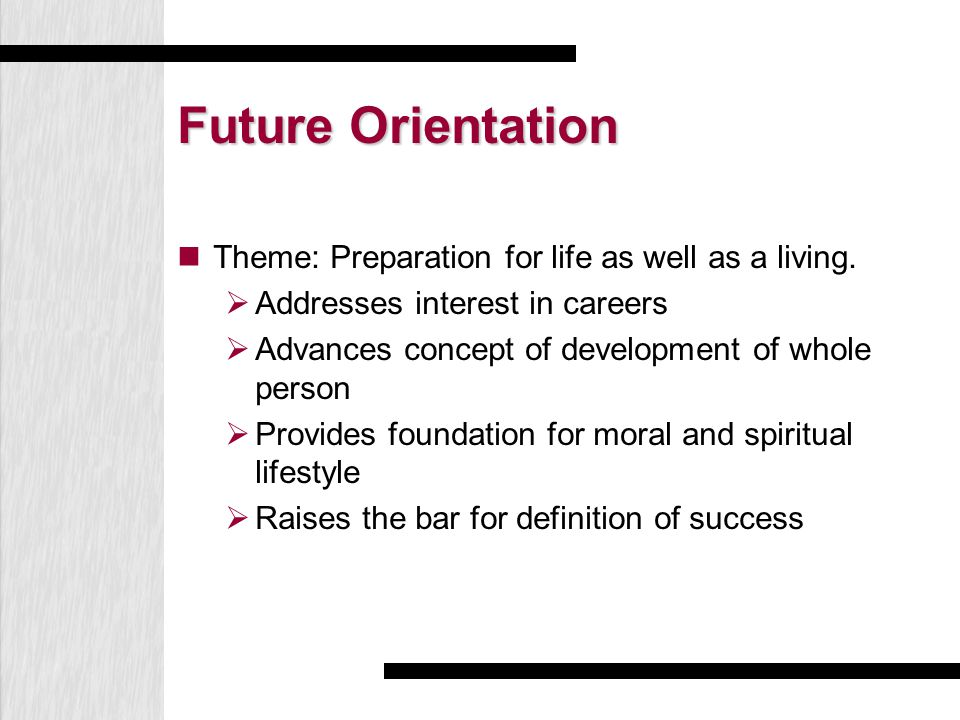 Future Orientation Theme: Preparation for life as well as a living.
