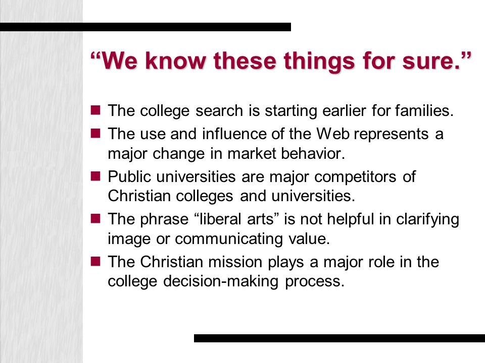We know these things for sure. The college search is starting earlier for families.