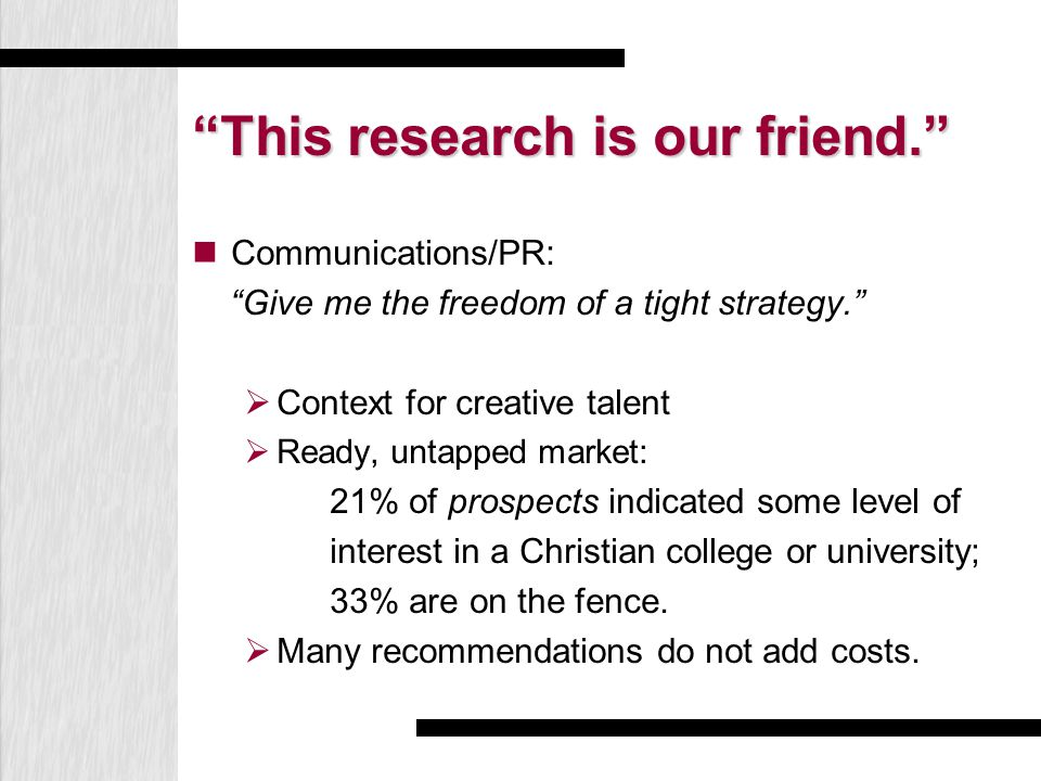 """This research is our friend."" Communications/PR: ""Give me the freedom of a tight strategy.""  Context for creative talent  Ready, untapped market: 2"