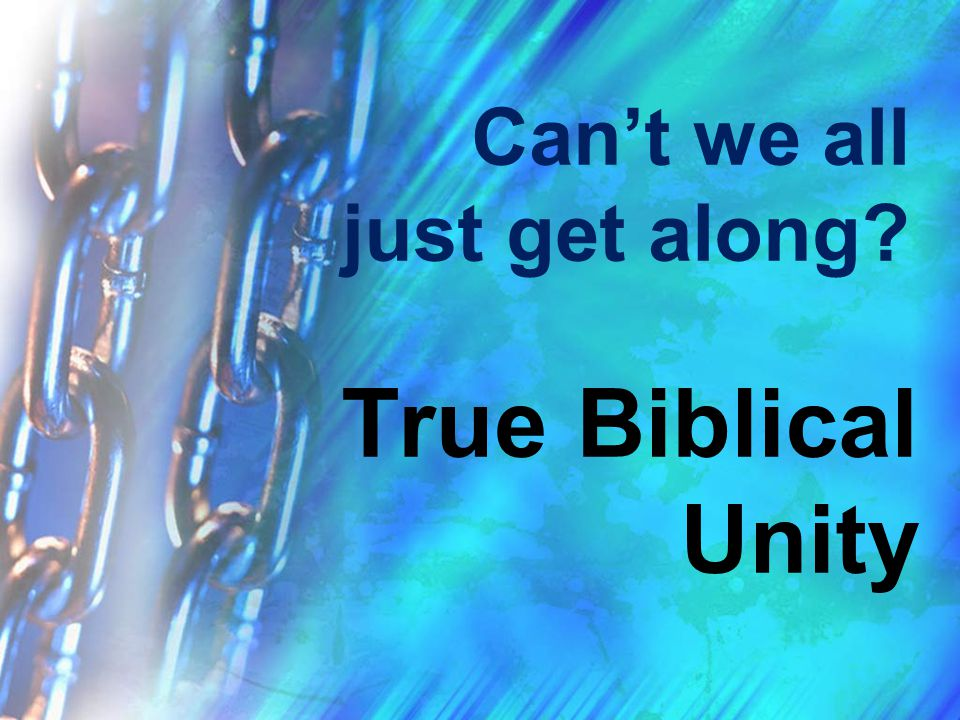 Can't we all just get along? True Biblical Unity