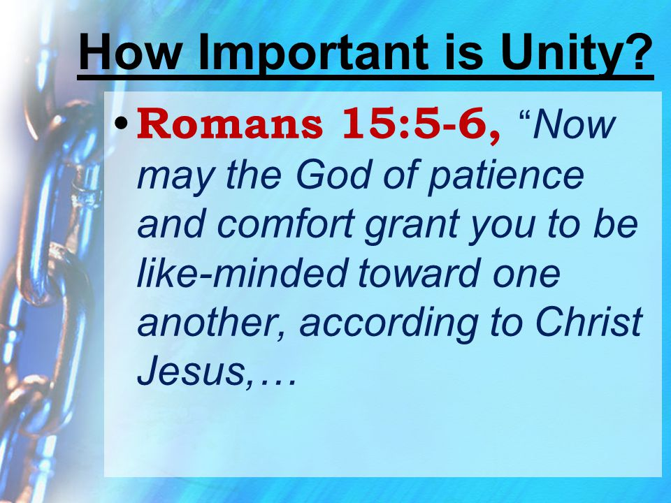 """How Important is Unity? Romans 15:5-6, """" Now may the God of patience and comfort grant you to be like-minded toward one another, according to Christ J"""