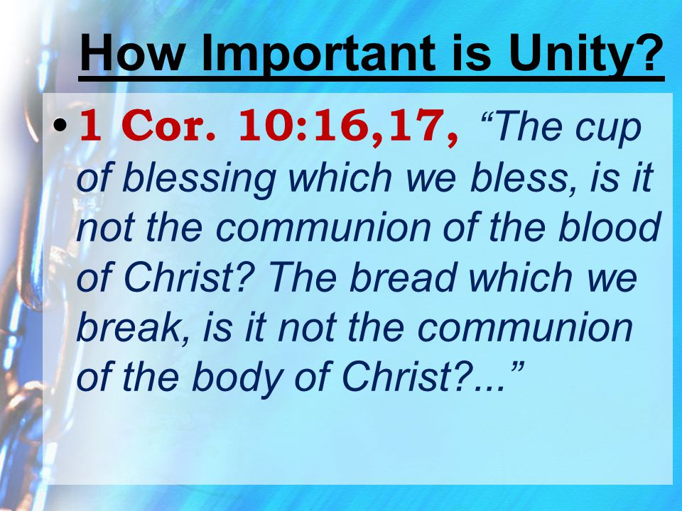 """How Important is Unity? 1 Cor. 10:16,17, """" The cup of blessing which we bless, is it not the communion of the blood of Christ? The bread which we brea"""