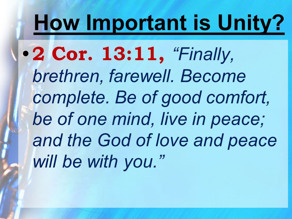 """How Important is Unity? 2 Cor. 13:11, """"Finally, brethren, farewell. Become complete. Be of good comfort, be of one mind, live in peace; and the God of"""