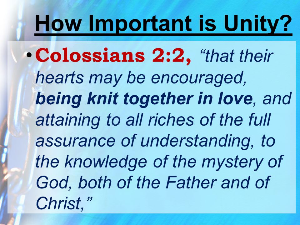 """How Important is Unity? Colossians 2:2, """"that their hearts may be encouraged, being knit together in love, and attaining to all riches of the full ass"""