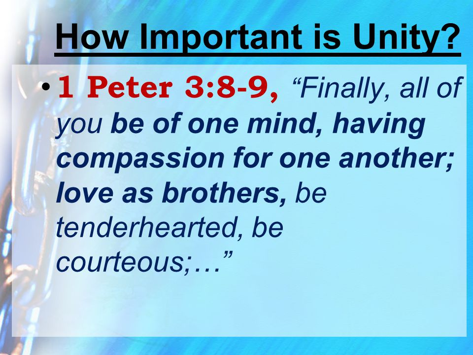 """How Important is Unity? 1 Peter 3:8-9, """" Finally, all of you be of one mind, having compassion for one another; love as brothers, be tenderhearted, be"""