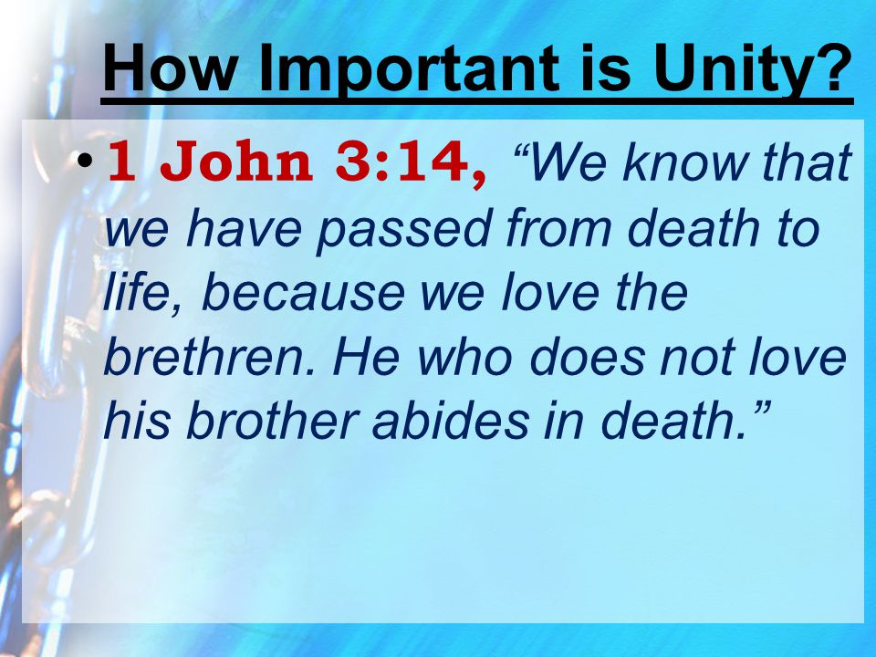 """How Important is Unity? 1 John 3:14, """" We know that we have passed from death to life, because we love the brethren. He who does not love his brother"""