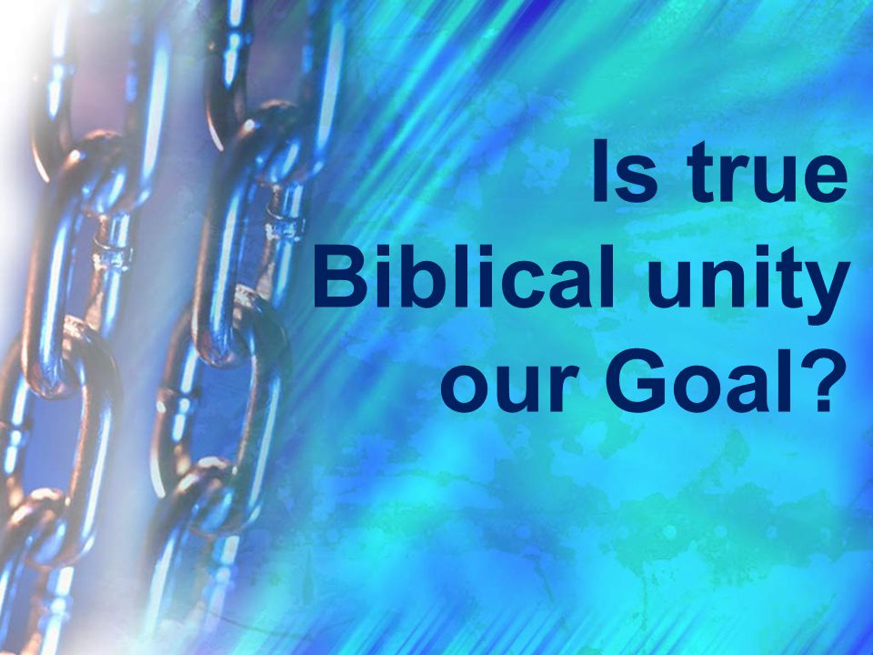 Is true Biblical unity our Goal?