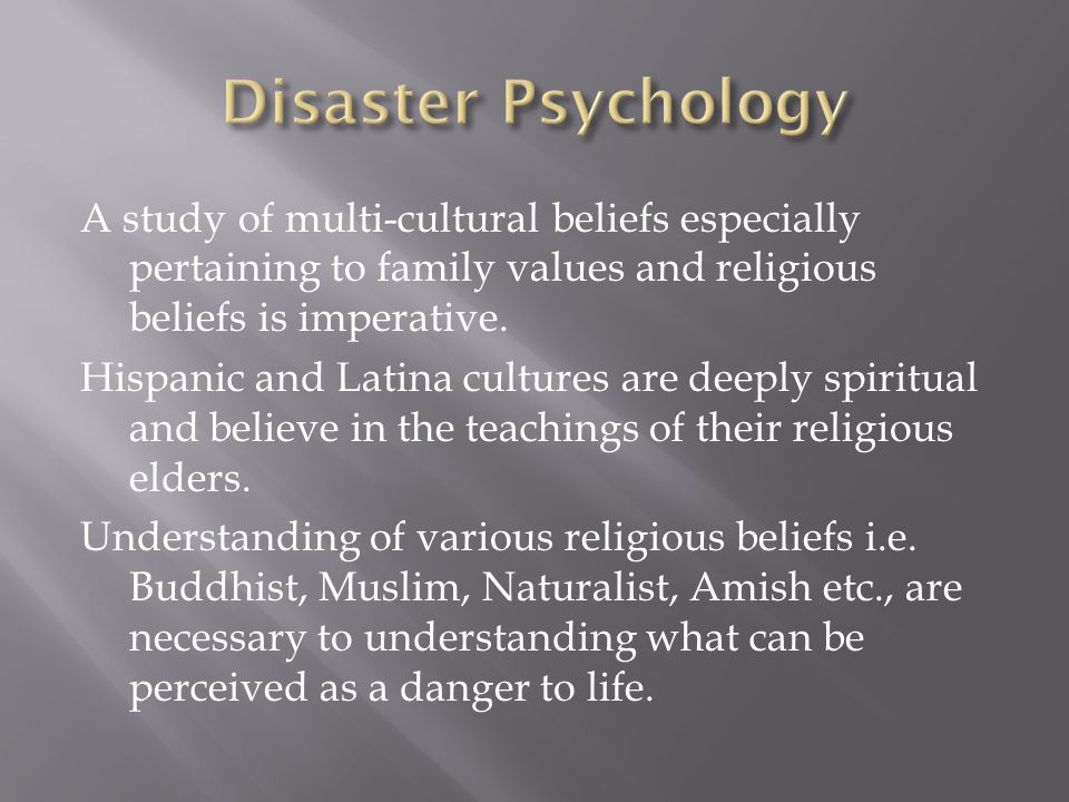 A study of multi-cultural beliefs especially pertaining to family values and religious beliefs is imperative.