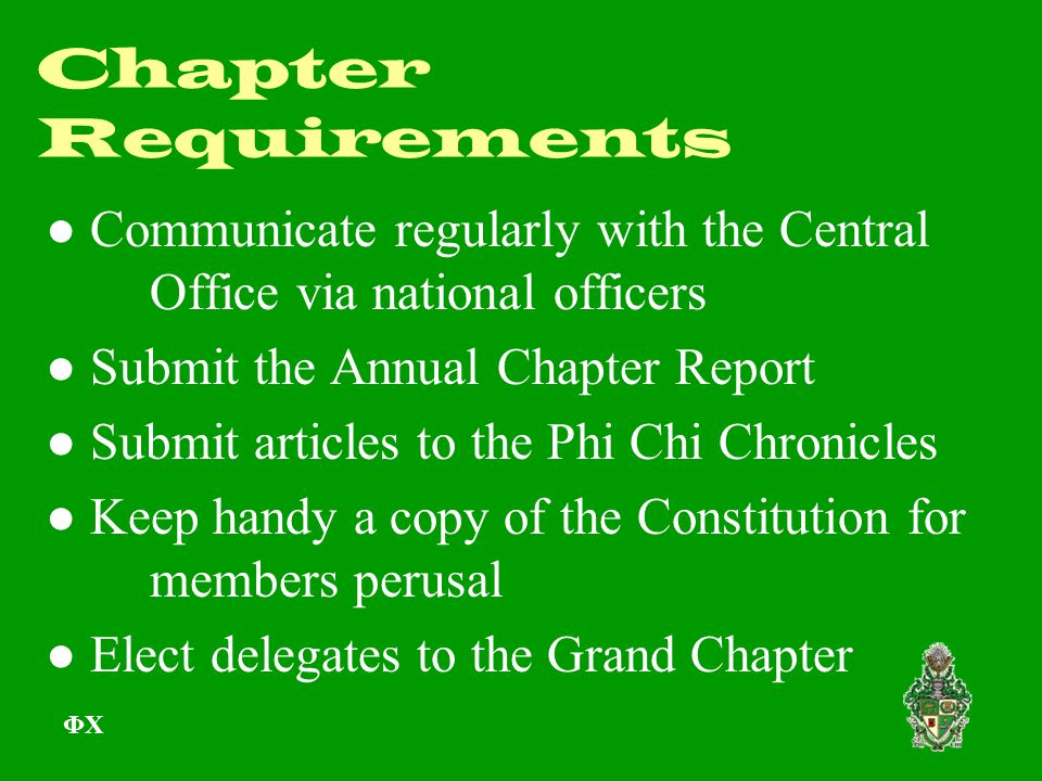 Chapter Requirements ● Communicate regularly with the Central Office via national officers ● Submit the Annual Chapter Report ● Submit articles to the