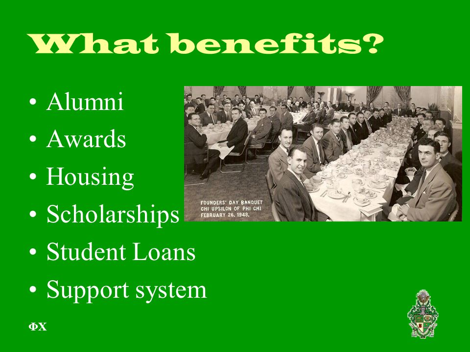 What benefits? Alumni Awards Housing Scholarships Student Loans Support system ΦΧ