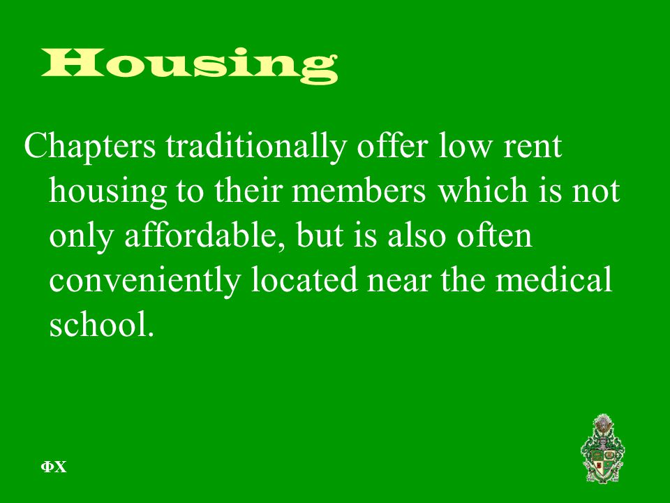 Housing Chapters traditionally offer low rent housing to their members which is not only affordable, but is also often conveniently located near the medical school.
