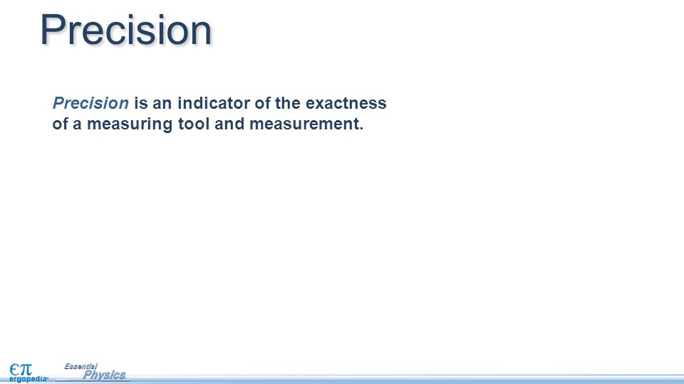 Precision Precision is an indicator of the exactness of a measuring tool and measurement.