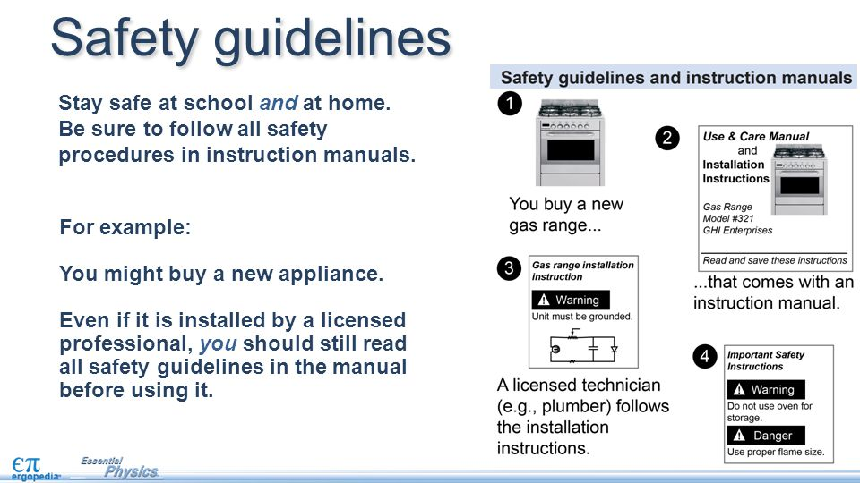 Stay safe at school and at home. Be sure to follow all safety procedures in instruction manuals.