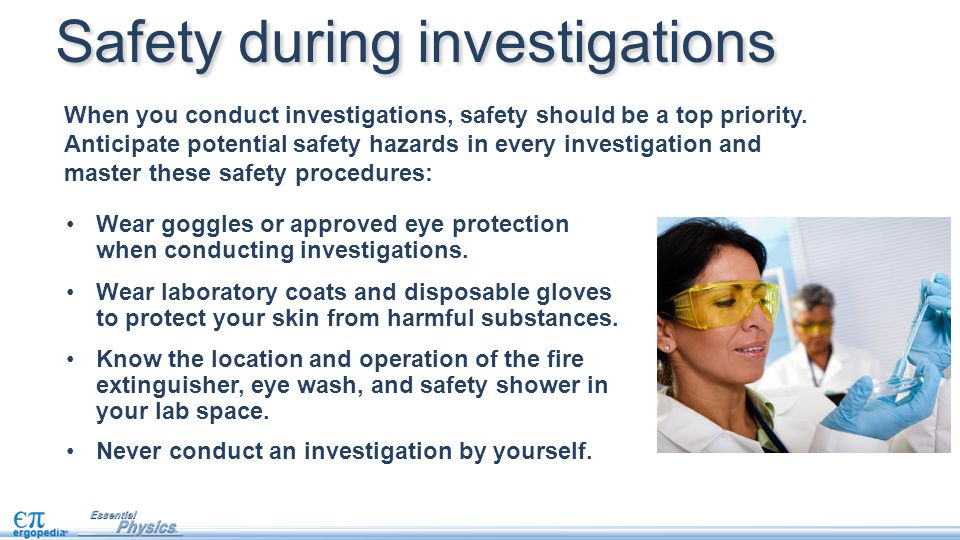 When you conduct investigations, safety should be a top priority.
