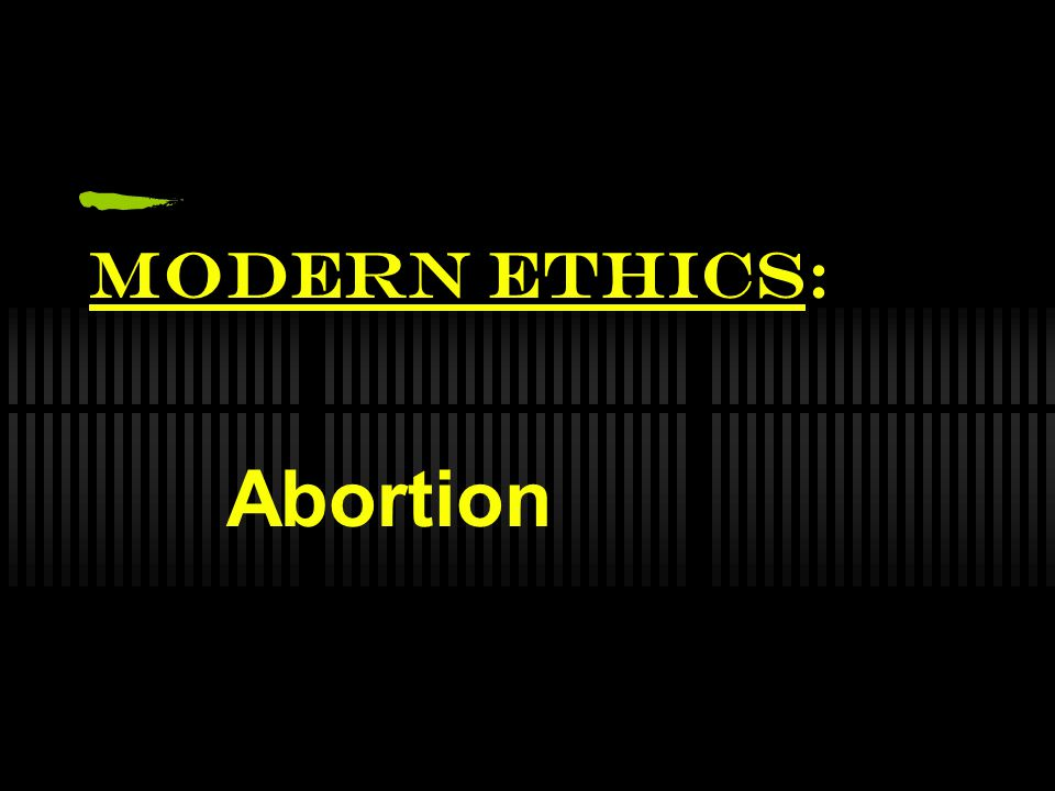 Modern Ethics: Abortion