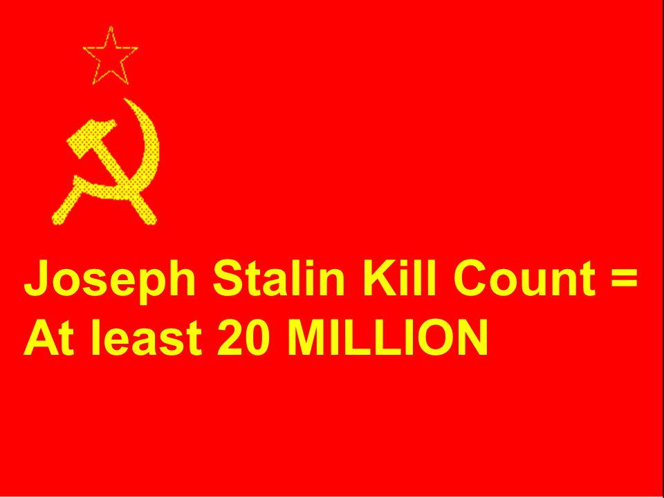 Stalin kill count Joseph Stalin Kill Count = At least 20 MILLION