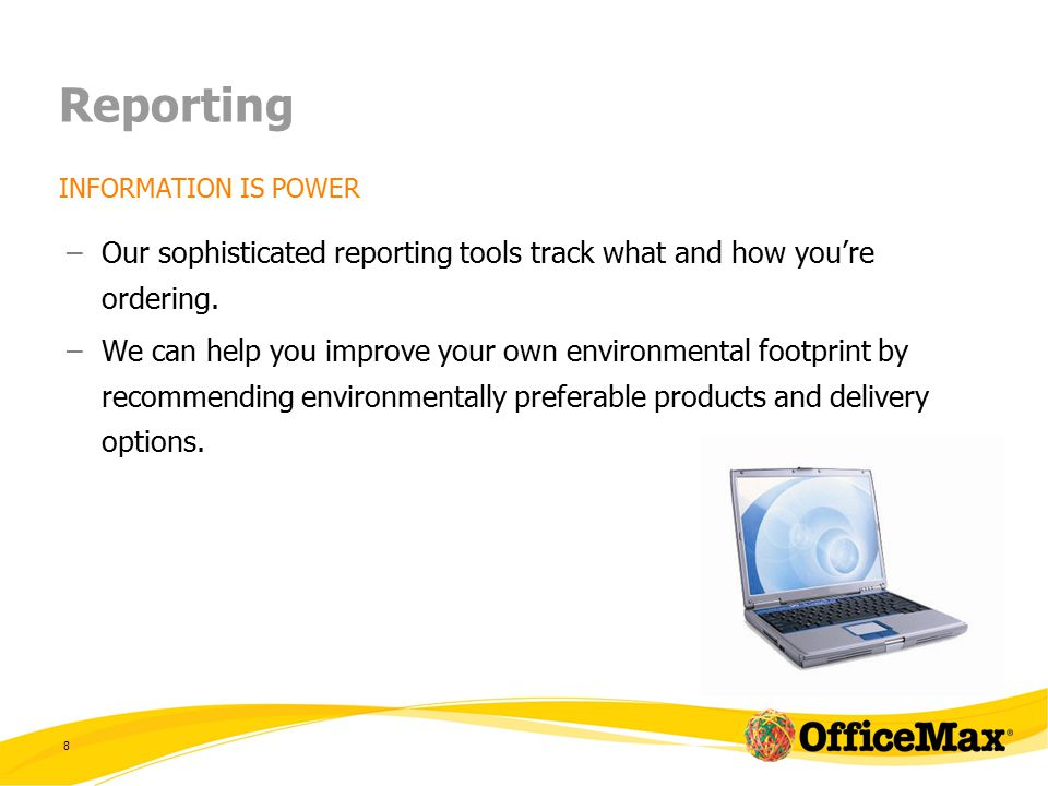 8 Reporting INFORMATION IS POWER –Our sophisticated reporting tools track what and how you're ordering.