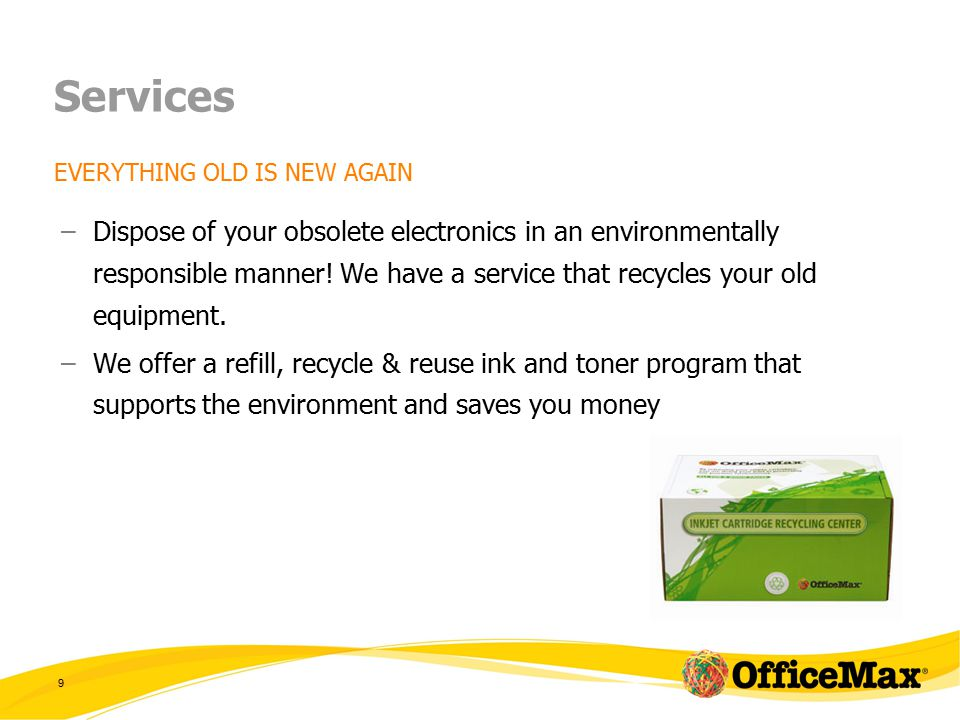 9 Services EVERYTHING OLD IS NEW AGAIN –Dispose of your obsolete electronics in an environmentally responsible manner.