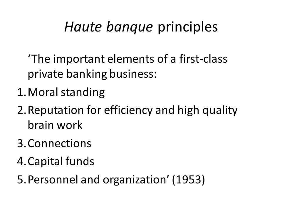 Haute banque principles 'The important elements of a first-class private banking business: 1.Moral standing 2.Reputation for efficiency and high quali