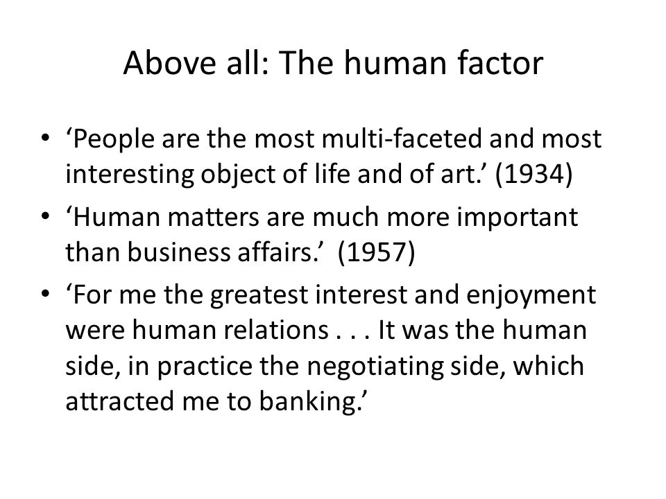 Above all: The human factor 'People are the most multi-faceted and most interesting object of life and of art.' (1934) 'Human matters are much more im