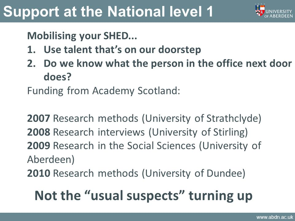 www.abdn.ac.uk Support at the National level 2 USEDSC (Universities Scotland Educational Development Sub-committee) commissioned survey Data gathered June-Dec 2010 Distributed via SHED network Higher Education Research in Scotland: Report of a Survey undertaken by Universities Scotland Educational Development Sub-Committee Bovill, C., Sheward, L.