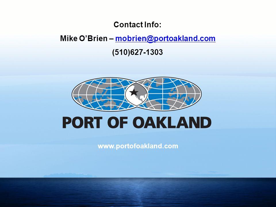 9 www.portofoakland.com Contact Info: Mike O'Brien – mobrien@portoakland.commobrien@portoakland.com (510)627-1303