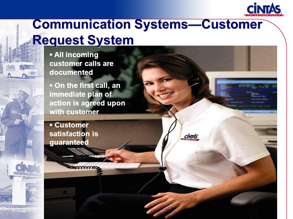 Communication Systems—Customer Request System  All incoming customer calls are documented  On the first call, an immediate plan of action is agreed upon with customer  Customer satisfaction is guaranteed