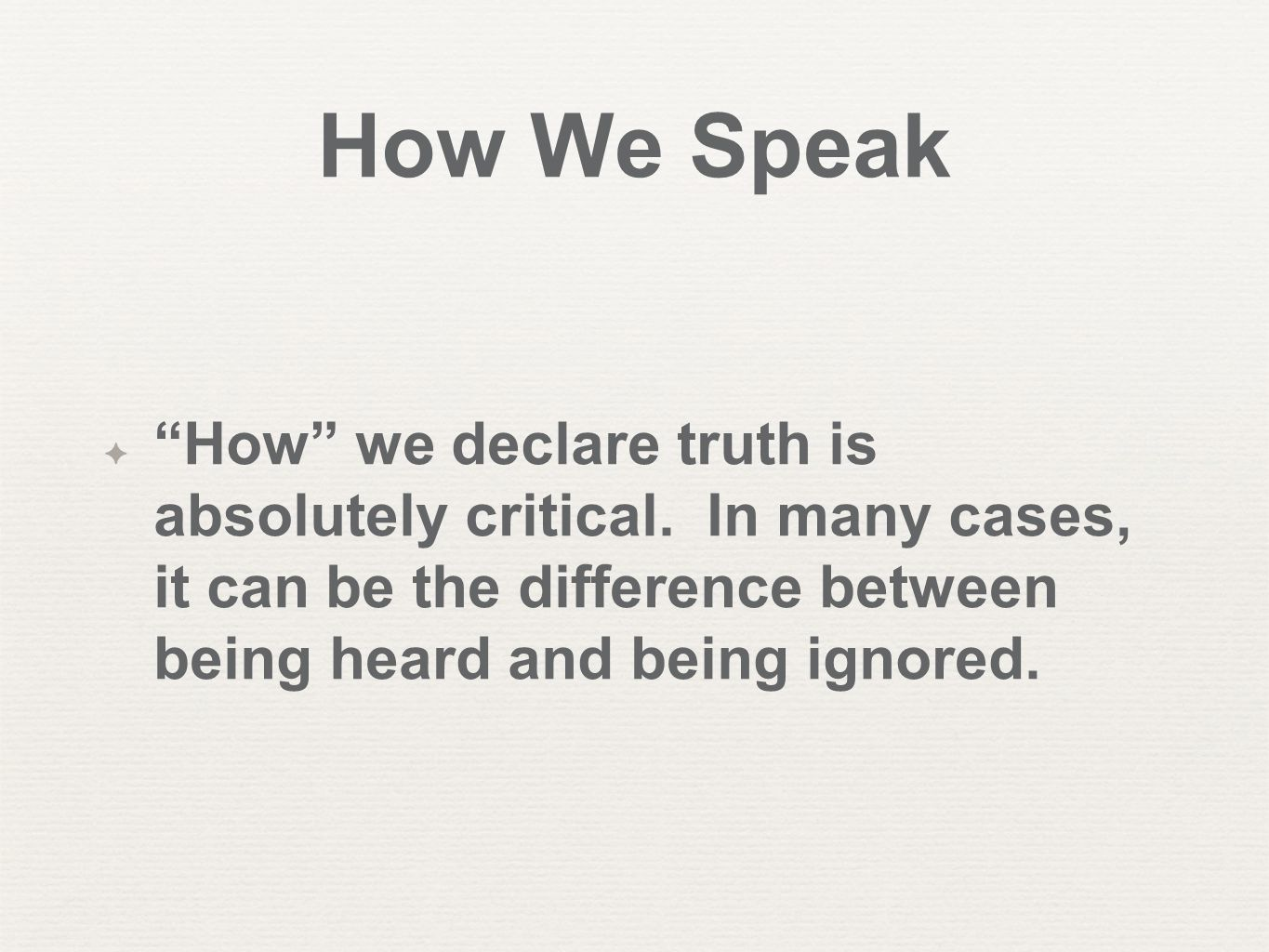 How We Speak ✦ How we declare truth is absolutely critical.