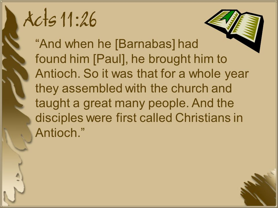 Acts 11:26 And when he [Barnabas] had found him [Paul], he brought him to Antioch.