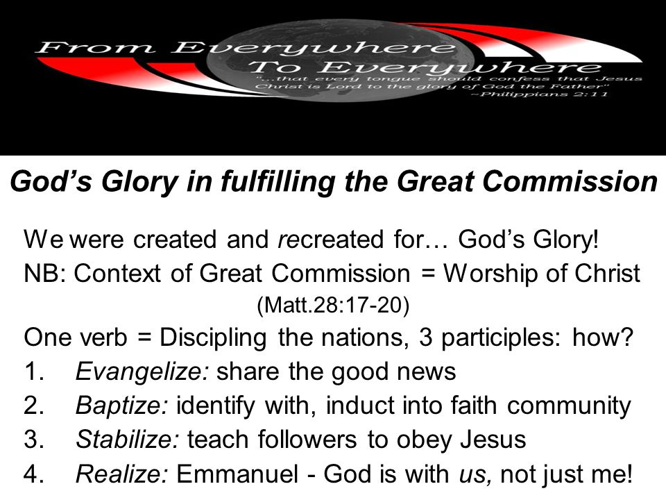 God's Glory in fulfilling the Great Commission We were created and recreated for… God's Glory.