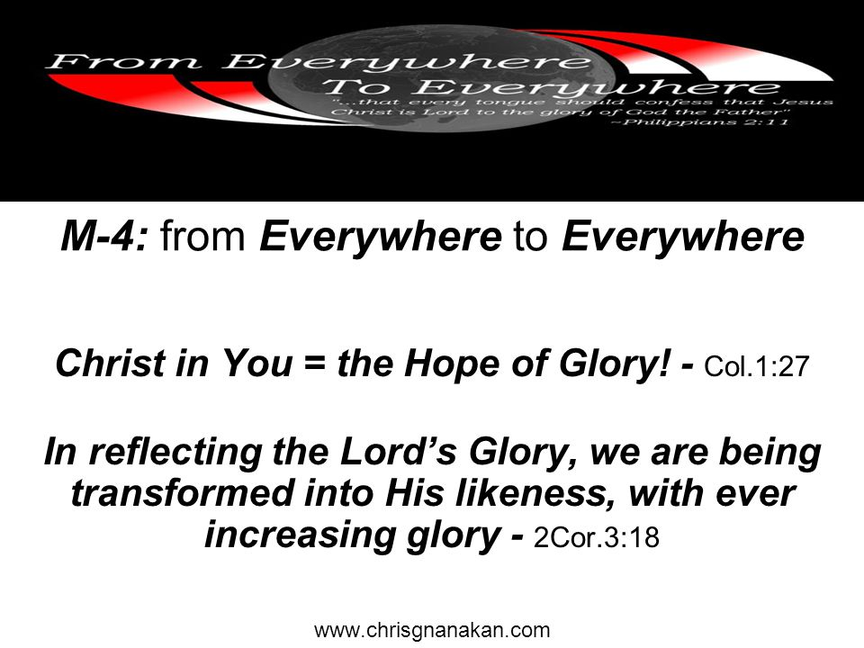 M-4: from Everywhere to Everywhere Christ in You = the Hope of Glory.